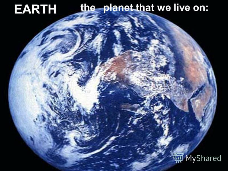 EARTH theplanet that we live on: