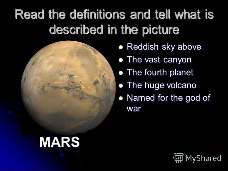 Read the definitions and tell what is described in the picture Reddish sky above Reddish sky above The vast canyon The vast canyon The fourth planet The fourth planet The huge volcano The huge volcano Named for the god of war Named for the god of war