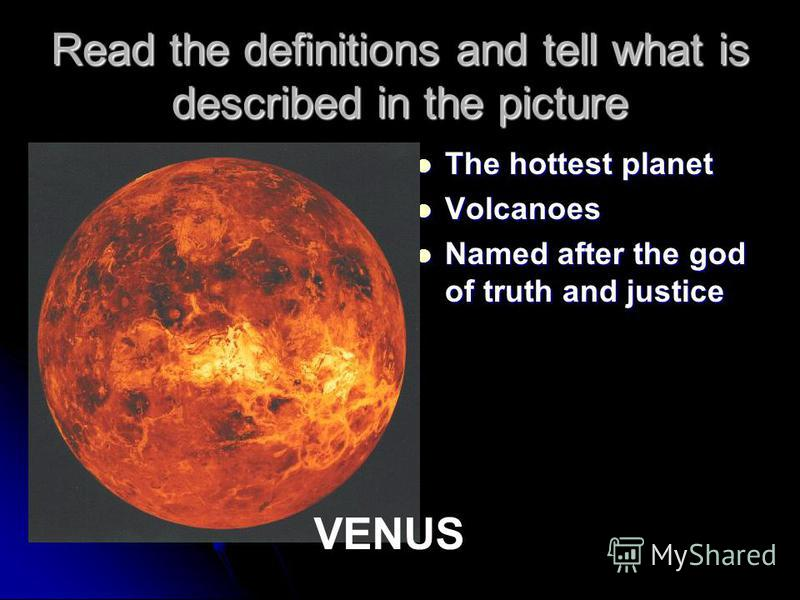 Read the definitions and tell what is described in the picture The hottest planet The hottest planet Volcanoes Volcanoes Named after the god of truth and justice Named after the god of truth and justice VENUS