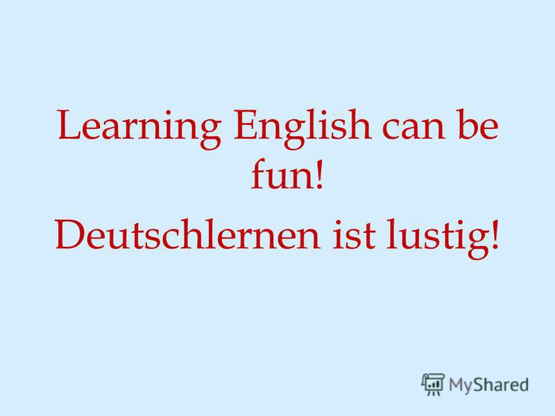 Learning English can be fun! Deutschlernen ist lustig!
