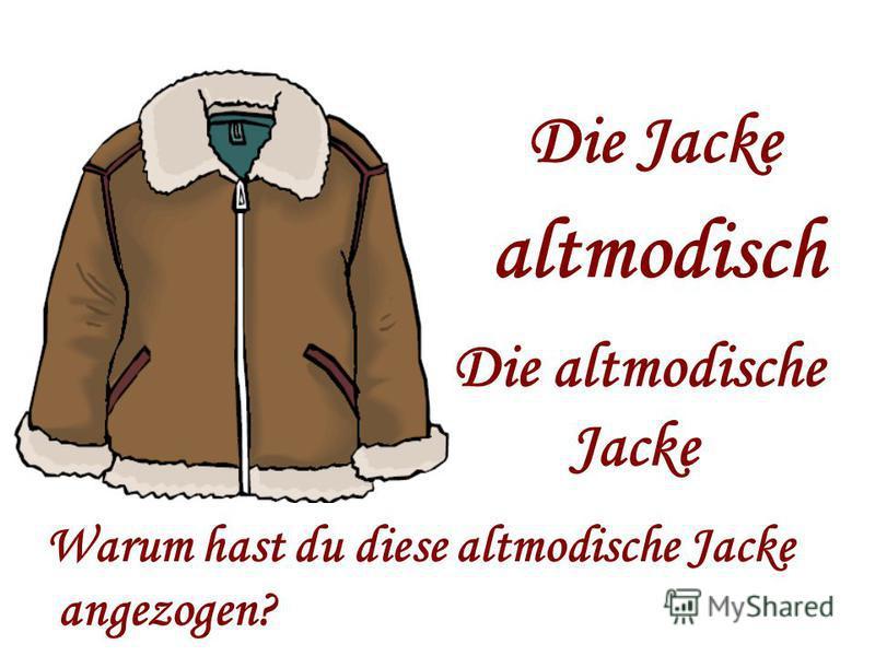 Die Jacke altmodisch Die altmodische Jacke Warum hast du diese altmodische Jacke angezogen?