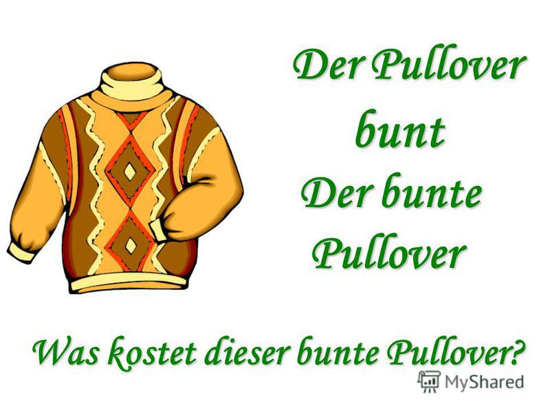 Der Pullover bunt Der bunte Der bunte Pullover Pullover Was kostet dieser bunte Pullover?