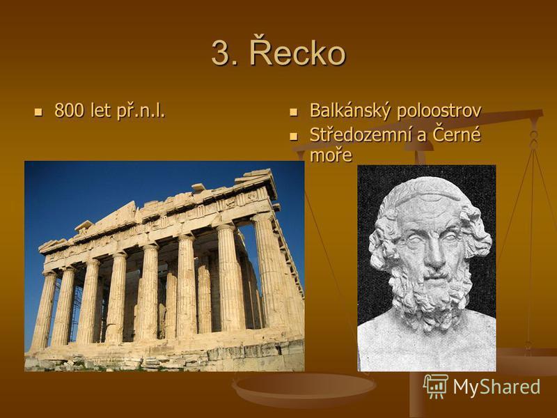 3. Řecko 800 let př.n.l. 800 let př.n.l. Balkánský poloostrov Středozemní a Černé moře