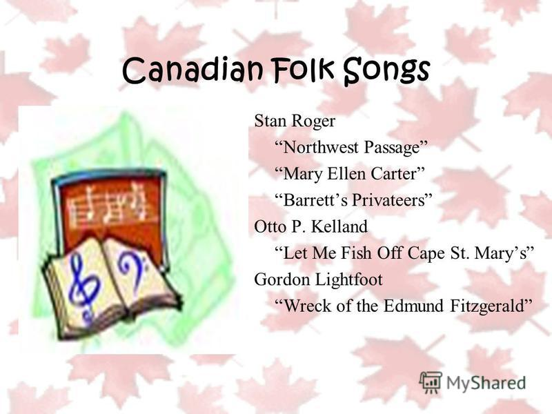 Canadian Folk Songs Stan Roger Northwest Passage Mary Ellen Carter Barretts Privateers Otto P. Kelland Let Me Fish Off Cape St. Marys Gordon Lightfoot Wreck of the Edmund Fitzgerald