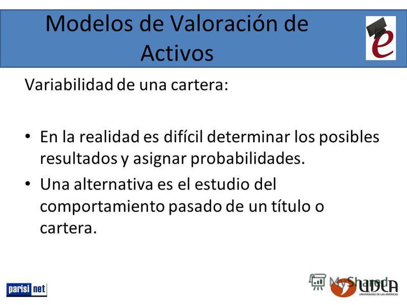 Modelos de Valoración de Activos Variabilidad de una cartera: En la realidad es difícil determinar los posibles resultados y asignar probabilidades. Una alternativa es el estudio del comportamiento pasado de un título o cartera.
