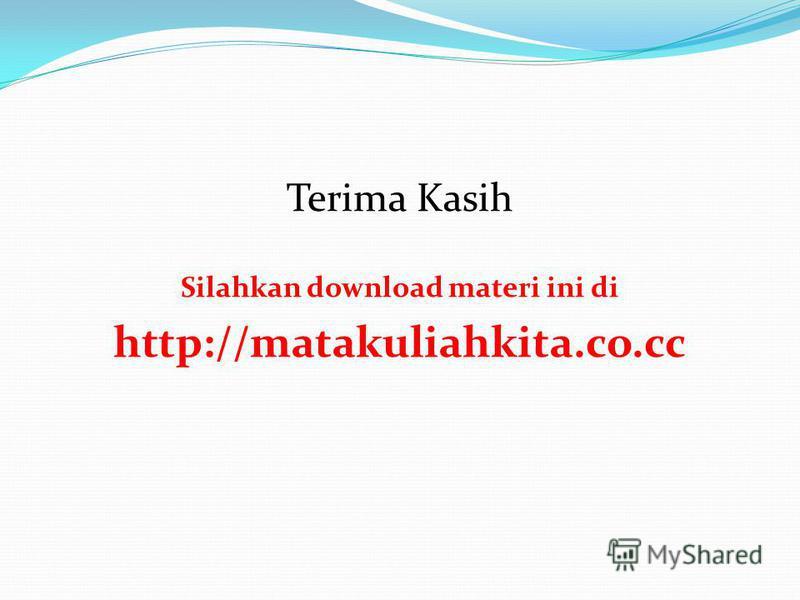 Terima Kasih Silahkan download materi ini di http://matakuliahkita.co.cc