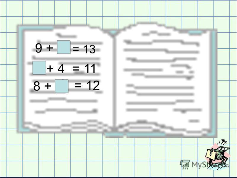 9 + = 13 + 4 = 11 8 + = 12 4 7 4