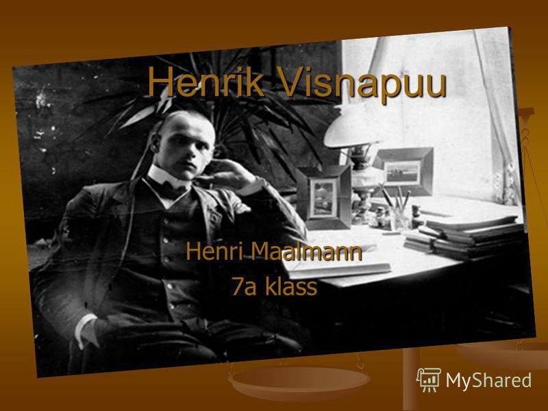 Henrik Visnapuu Henri Maalmann 7a klass