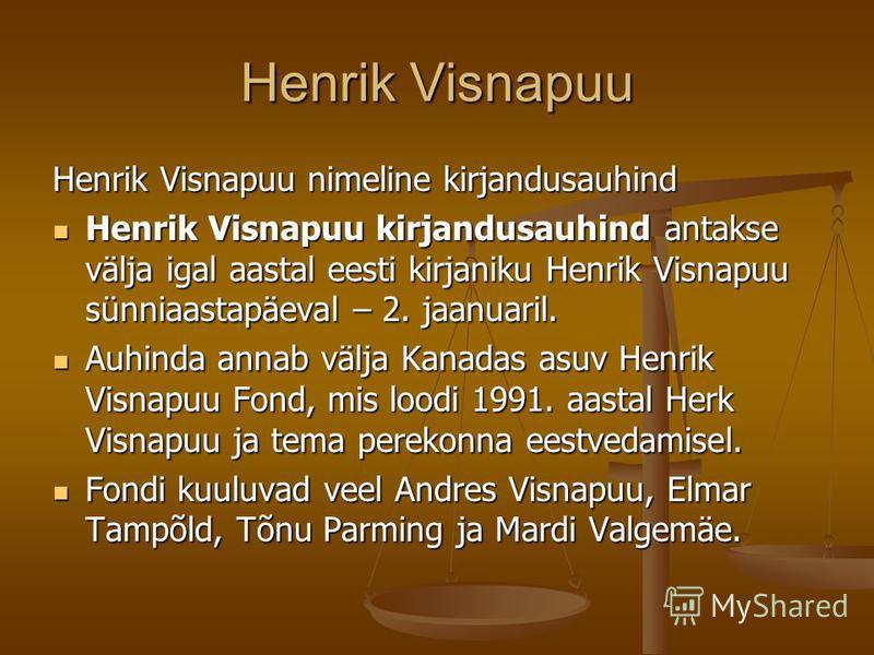 Henrik Visnapuu Henrik Visnapuu nimeline kirjandusauhind Henrik Visnapuu kirjandusauhind antakse välja igal aastal eesti kirjaniku Henrik Visnapuu sünniaastapäeval – 2. jaanuaril. Henrik Visnapuu kirjandusauhind antakse välja igal aastal eesti kirjan