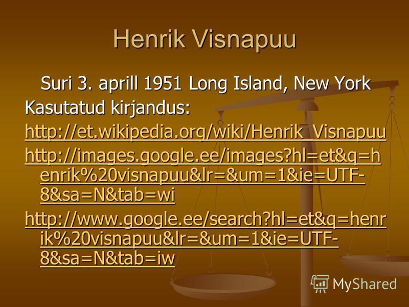 Suri 3. aprill 1951 Long Island, New York Kasutatud kirjandus: http://et.wikipedia.org/wiki/Henrik_Visnapuu http://images.google.ee/images?hl=et&q=h enrik%20visnapuu&lr=&um=1&ie=UTF- 8&sa=N&tab=wi http://images.google.ee/images?hl=et&q=h enrik%20visn