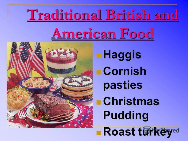 Traditional British and American Food Haggis Cornish pasties Christmas Pudding Roast turkey