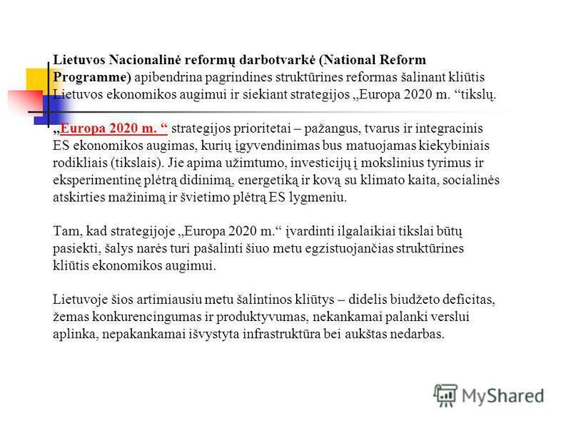Lietuvos Nacionalinė reformų darbotvarkė (National Reform Programme) apibendrina pagrindines struktūrines reformas šalinant kliūtis Lietuvos ekonomikos augimui ir siekiant strategijos Europa 2020 m. tikslų. Europa 2020 m. strategijos prioritetai – pa
