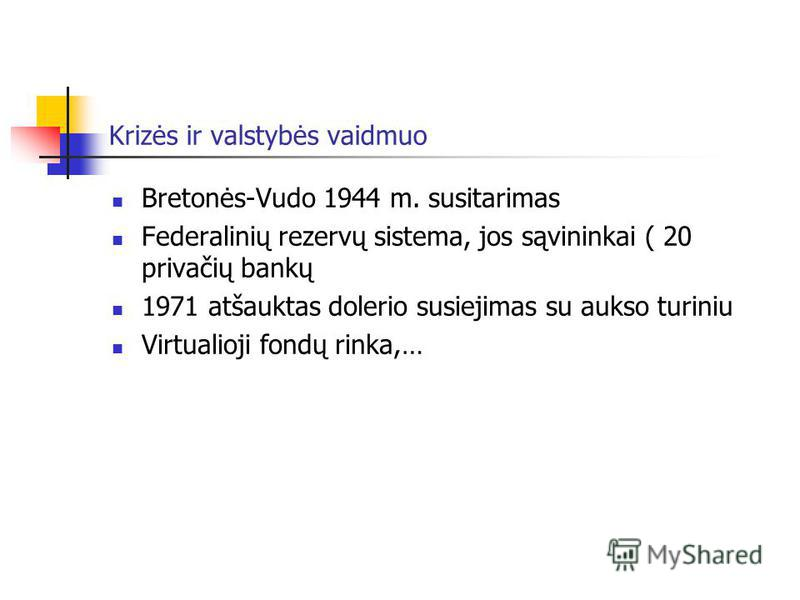 Krizės ir valstybės vaidmuo Bretonės-Vudo 1944 m. susitarimas Federalinių rezervų sistema, jos sąvininkai ( 20 privačių bankų 1971 atšauktas dolerio susiejimas su aukso turiniu Virtualioji fondų rinka,…
