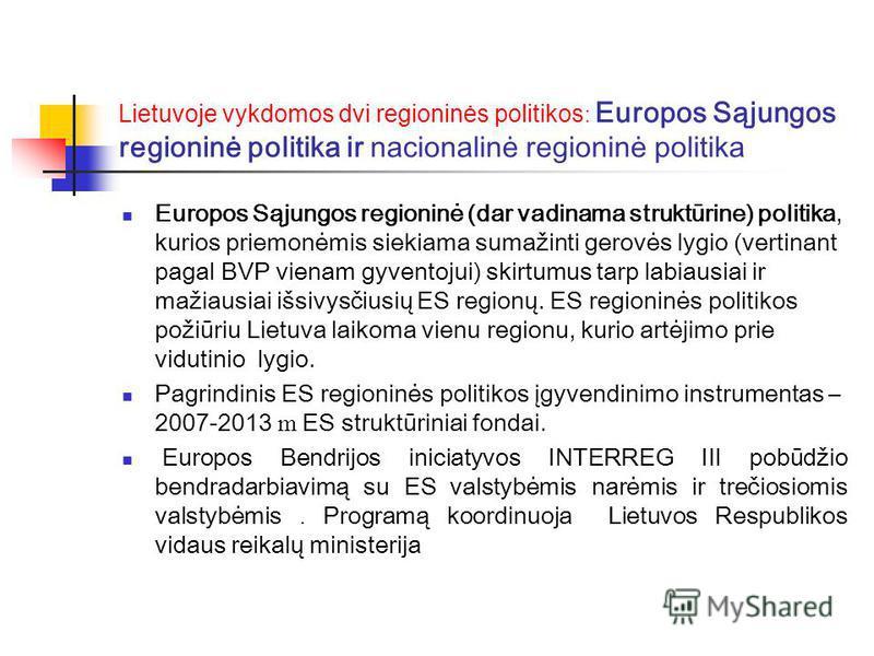 Europos Sąjungos regioninė (dar vadinama struktūrine) politika, kurios priemonėmis siekiama sumažinti gerovės lygio (vertinant pagal BVP vienam gyventojui) skirtumus tarp labiausiai ir mažiausiai išsivysčiusių ES regionų. ES regioninės politikos poži