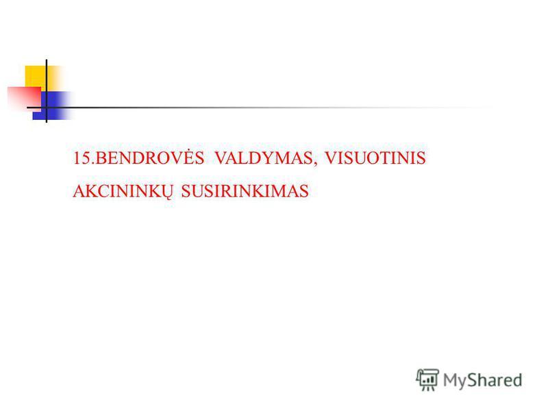 15.BENDROVĖS VALDYMAS, VISUOTINIS AKCININKŲ SUSIRINKIMAS