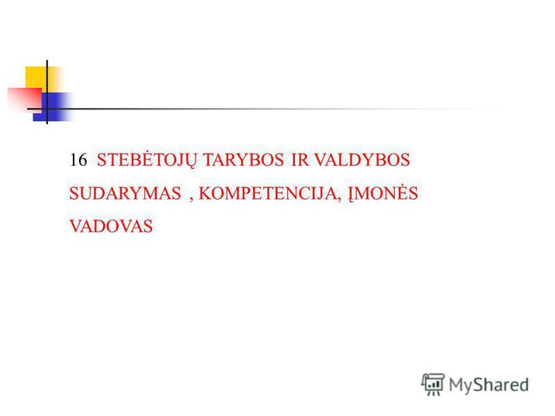 16 STEBĖTOJŲ TARYBOS IR VALDYBOS SUDARYMAS, KOMPETENCIJA, ĮMONĖS VADOVAS
