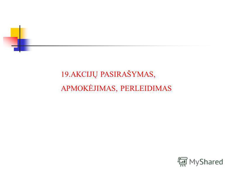 19.AKCIJŲ PASIRAŠYMAS, APMOKĖJIMAS, PERLEIDIMAS