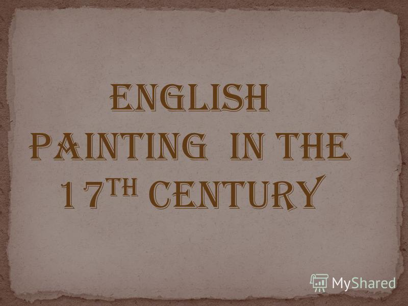 ENGLISH PAINTING IN the 17 th CENTURY