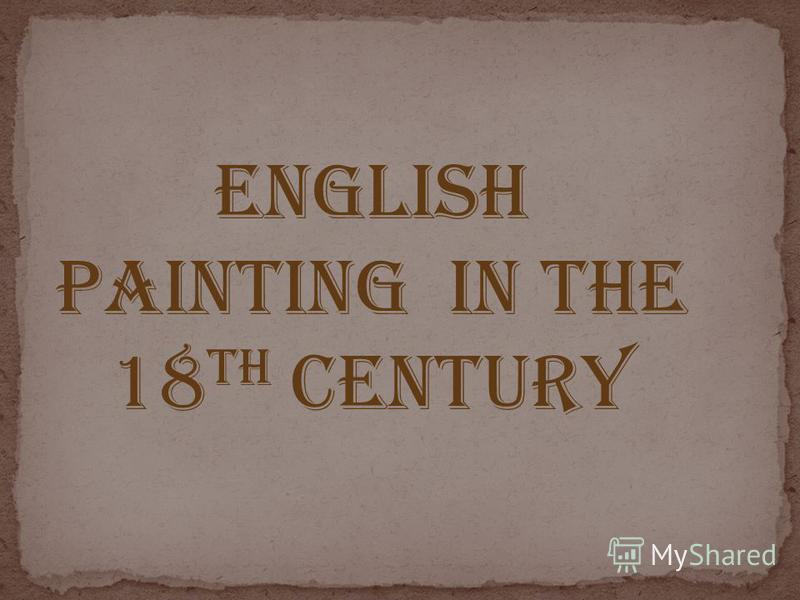 ENGLISH PAINTING IN the 18 th CENTURY