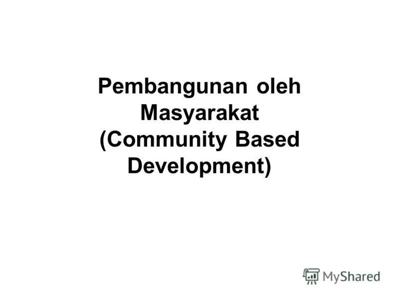 Pembangunan oleh Masyarakat (Community Based Development)