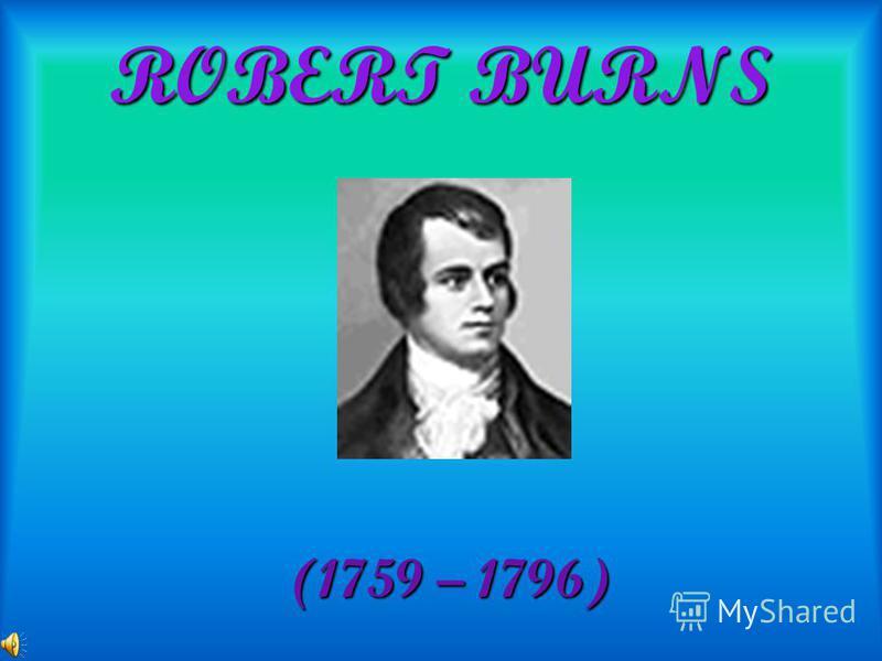 ROBERT BURNS (1759 – 1796)