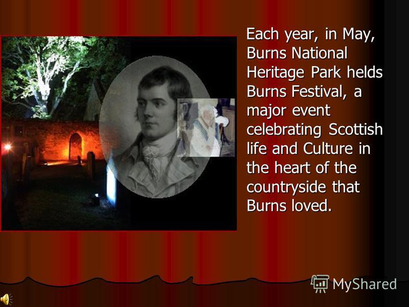 Each year, in May, Burns National Heritage Park helds Burns Festival, a major event celebrating Scottish life and Culture in the heart of the countryside that Burns loved. Each year, in May, Burns National Heritage Park helds Burns Festival, a major