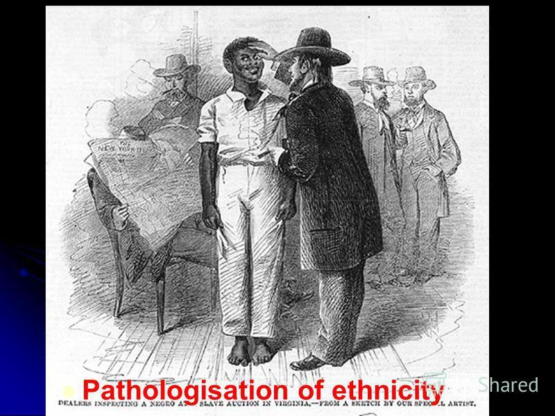 Pathologisation of ethnicity Pathologisation of ethnicity