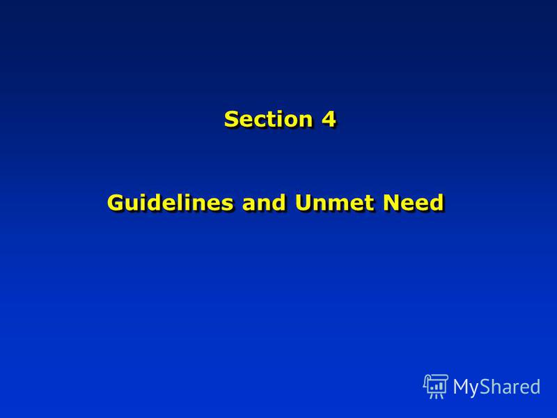 Section 4 Guidelines and Unmet Need