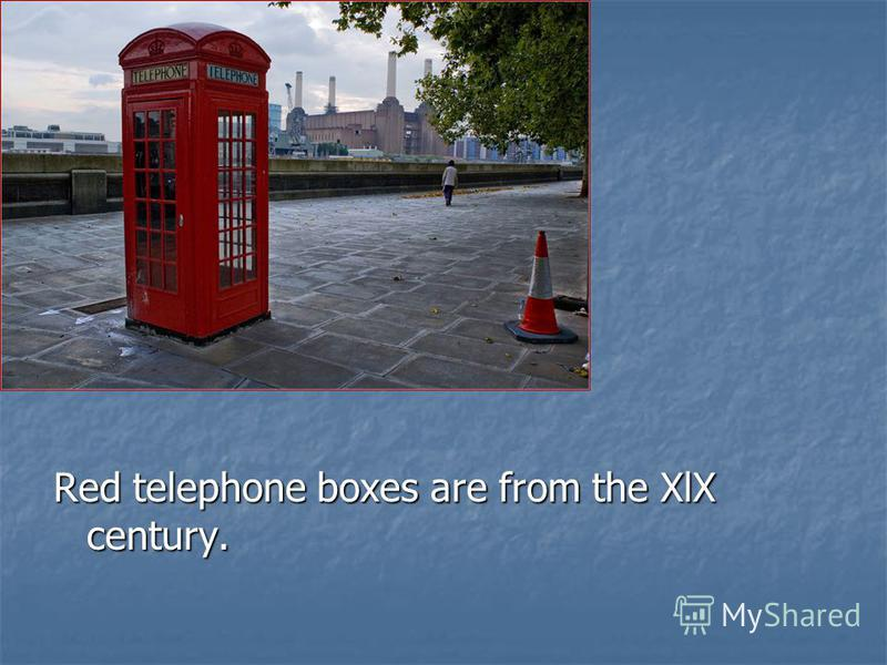 Red telephone boxes are from the XlX century.
