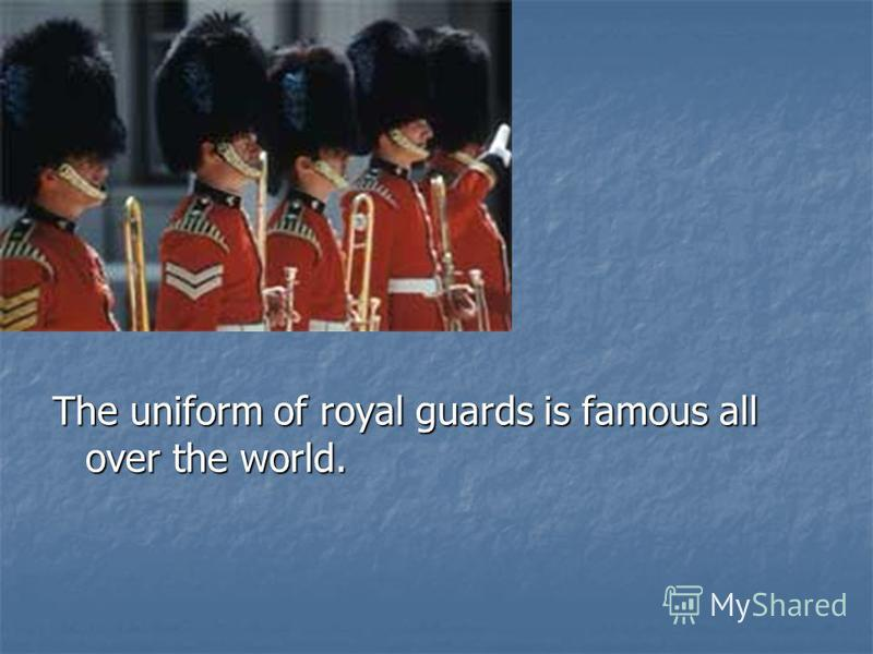 The uniform of royal guards is famous all over the world.