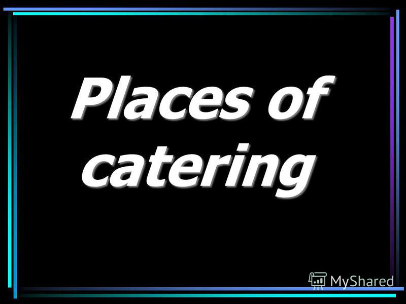 Places of catering