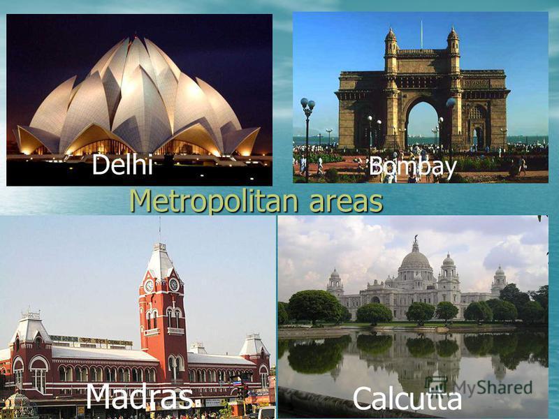 Metropolitan areas Calcutta Madras Bombay Delhi
