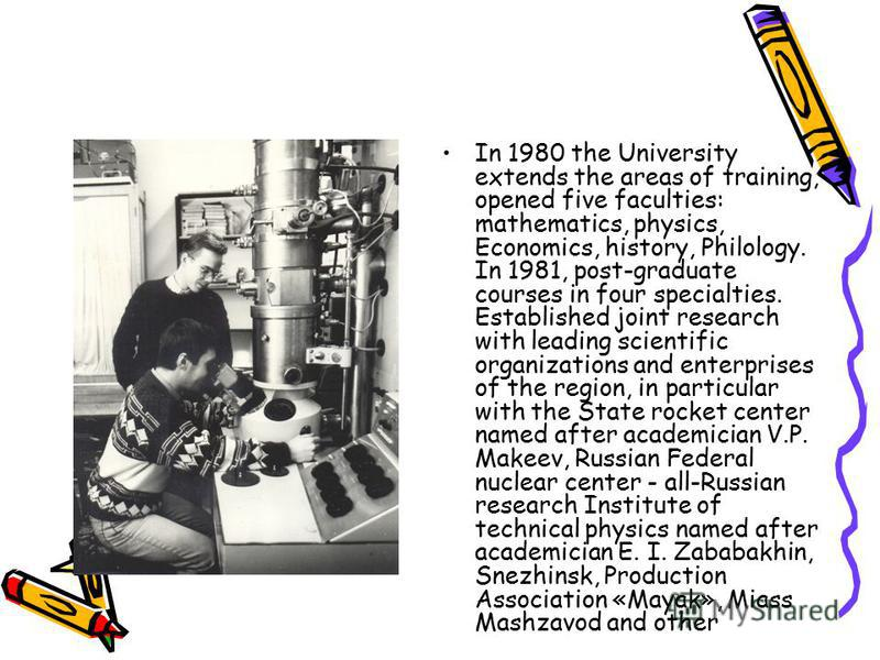In 1980 the University extends the areas of training, opened five faculties: mathematics, physics, Economics, history, Philology. In 1981, post-graduate courses in four specialties. Established joint research with leading scientific organizations and