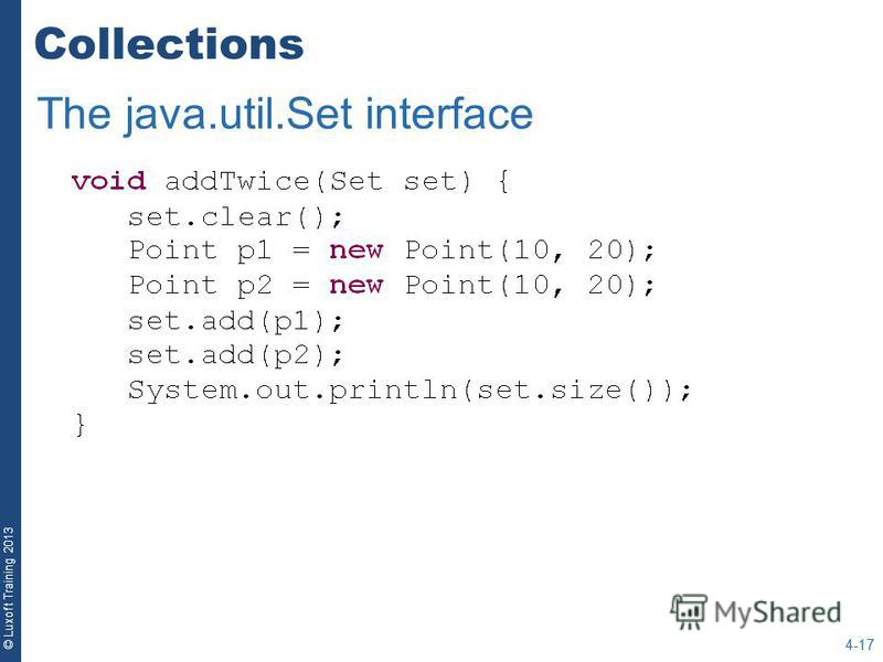 © Luxoft Training 2013 Collections 4-17 The java.util.Set interface