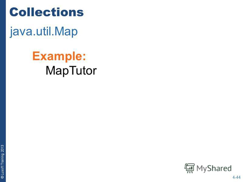 © Luxoft Training 2013 Example: MapTutor Collections java.util.Map 4-44