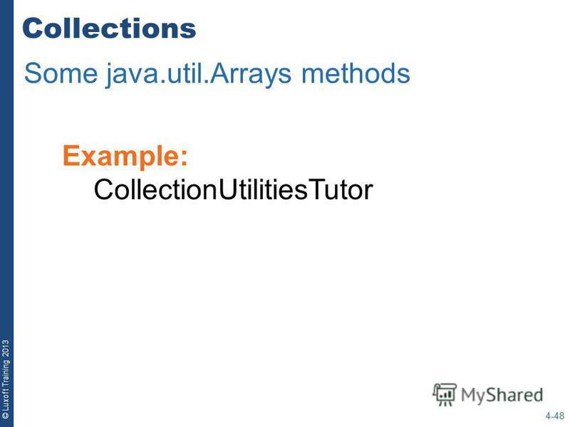 © Luxoft Training 2013 Example: CollectionUtilitiesTutor Collections Some java.util.Arrays methods 4-48