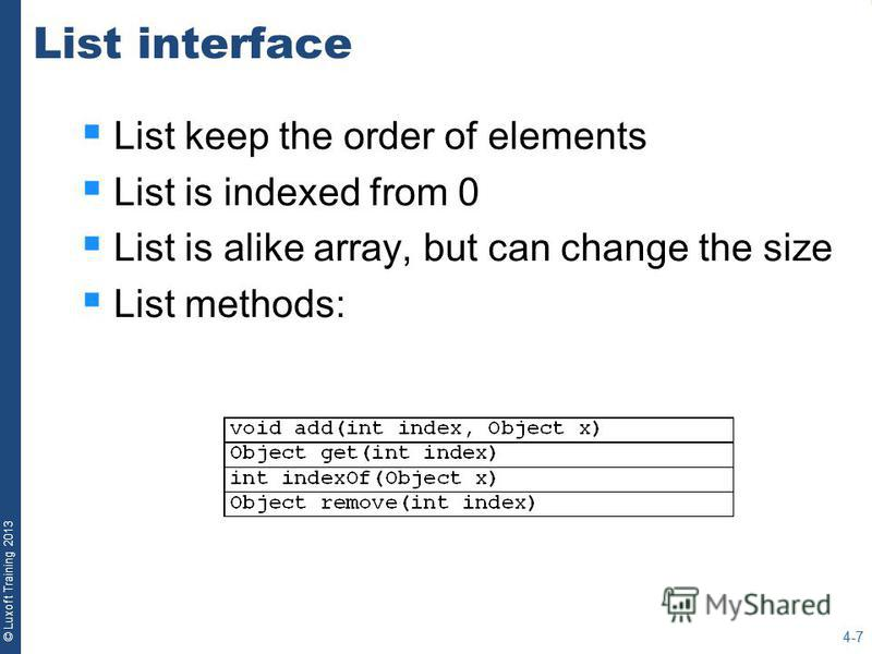 © Luxoft Training 2013 List interface List keep the order of elements List is indexed from 0 List is alike array, but can change the size List methods: 4-7