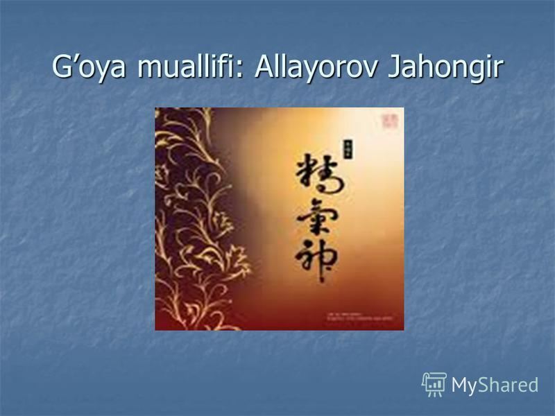 Goya muallifi: Allayorov Jahongir
