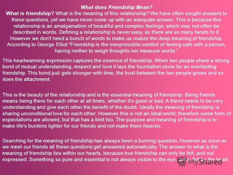 What does Friendship Mean? What is friendship? What is the meaning of this relationship? We have often sought answers to these questions, yet we have never come up with an adequate answer. This is because this relationship is an amalgamation of beaut