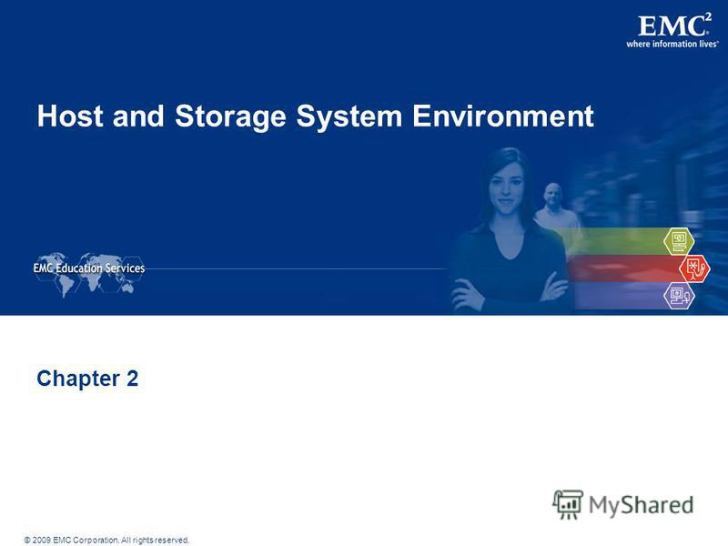 © 2009 EMC Corporation. All rights reserved. Host and Storage System Environment Chapter 2