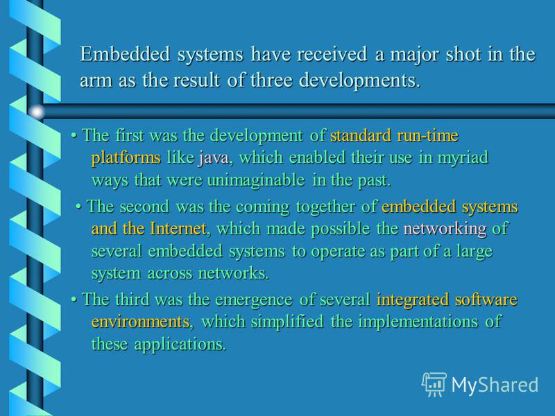 Embedded systems have received a major shot in the arm as the result of three developments. Embedded systems have received a major shot in the arm as the result of three developments. The first was the development of standard run-time platforms like