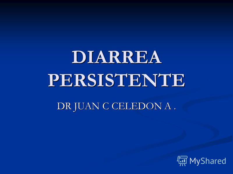DIARREA PERSISTENTE DR JUAN C CELEDON A.