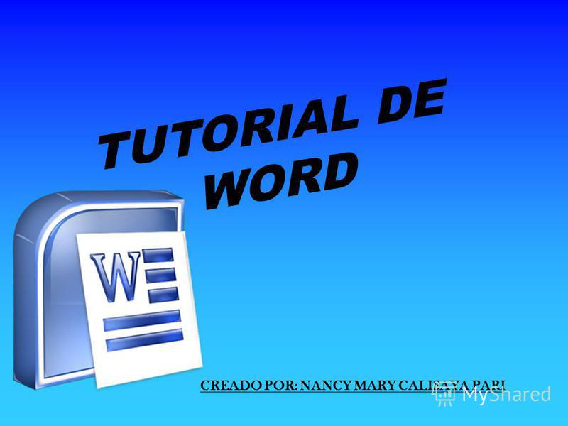 TUTORIAL DE WORD CREADO POR: NANCY MARY CALISAYA PARI