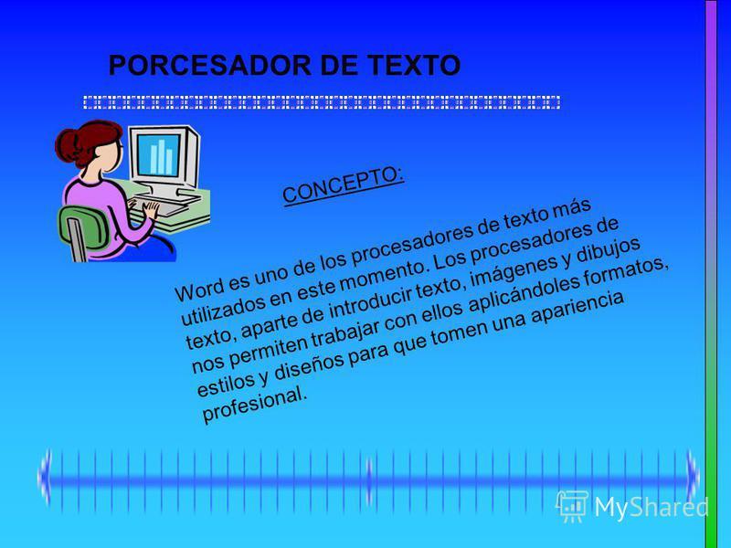 PORCESADOR DE TEXTO Word es uno de los procesadores de texto más utilizados en este momento. Los procesadores de texto, aparte de introducir texto, imágenes y dibujos nos permiten trabajar con ellos aplicándoles formatos, estilos y diseños para que t