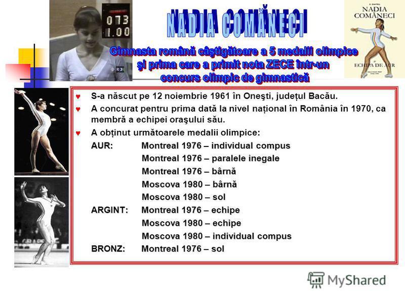 S-a născut pe 12 noiembrie 1961 în Oneşti, judeţul Bacău. A concurat pentru prima dată la nivel naţional în România în 1970, ca membră a echipei oraşului său. A obţinut următoarele medalii olimpice: AUR: Montreal 1976 – individual compus Montreal 197