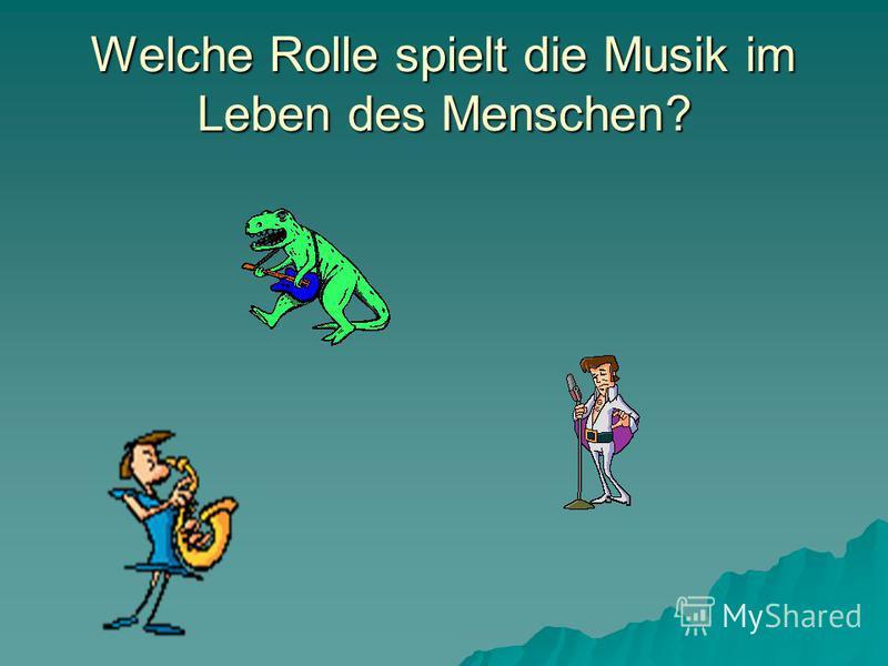 Welche Rolle spielt die Musik im Leben des Menschen?