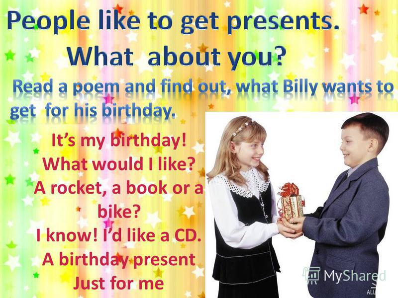 Its my birthday! What would I like? A rocket, a book or a bike? I know! Id like a CD. A birthday present Just for me