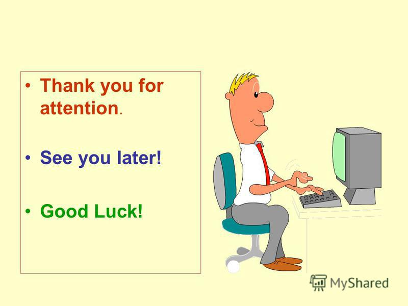 Thank you for attention. See you later! Good Luck!