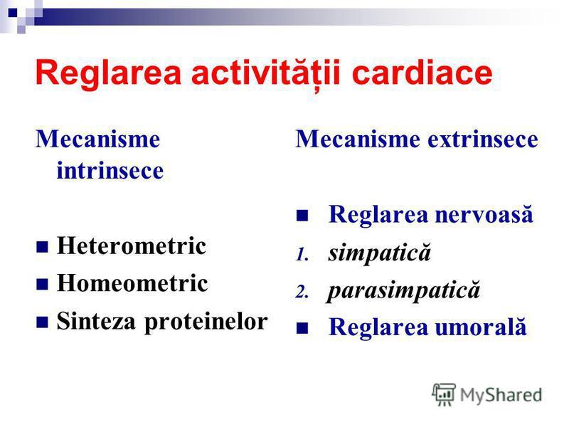 Reglarea activităţii cardiace Mecanisme intrinsece Heterometric Homeometric Sinteza proteinelor Mecanisme extrinsece Reglarea nervoasă 1. simpatică 2. parasimpatică Reglarea umorală