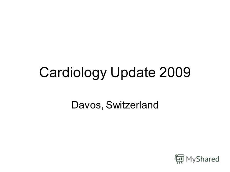 Cardiology Update 2009 Davos, Switzerland